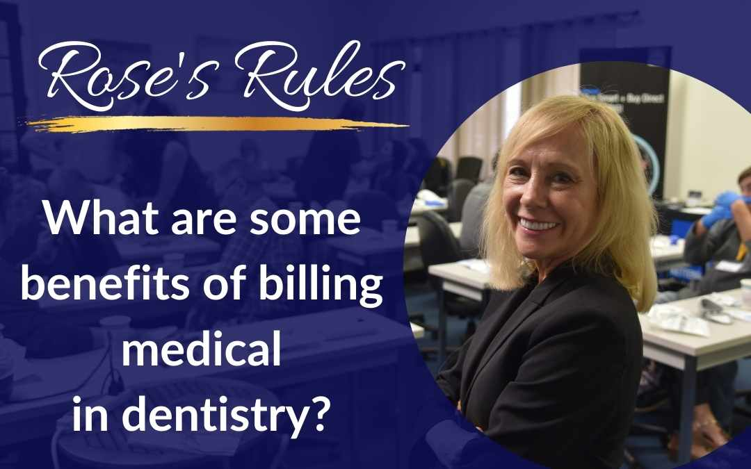 Rose Nierman What are some benefits of billing medical in dentistry